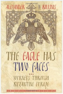 The Eagle Has Two Faces: Journeys Through Byzantine Europe, by Alexander J. Billinis
