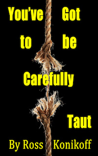 You've Got to be Carefully Taut by Ross Konikoff